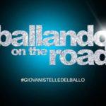 BALLANDO ON THE ROAD 2016-17 | Tutti i CASTING della nuova edizione